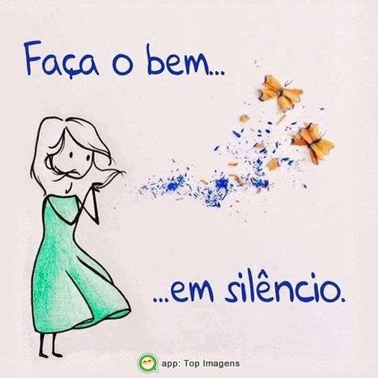 Faça o bem em silêncio