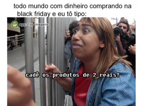 Na black friday eu tô tipo
