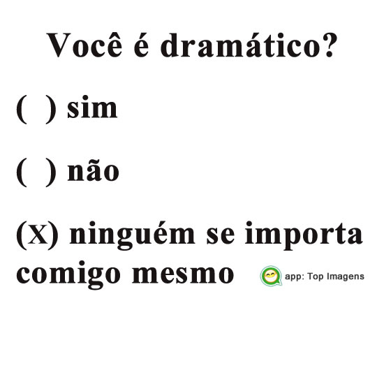 Você é dramático?