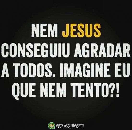 Nem Jesus conseguiu agradar