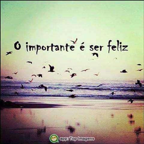 O importante é ser feliz