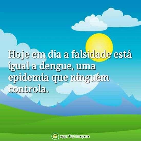 Falsidade está igual a dengue