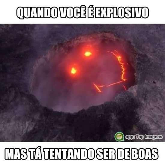 Quando você é explosivo