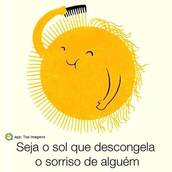 Seja o sol que descongela o sorriso