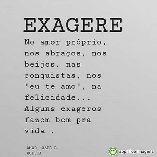 Exagere no amor