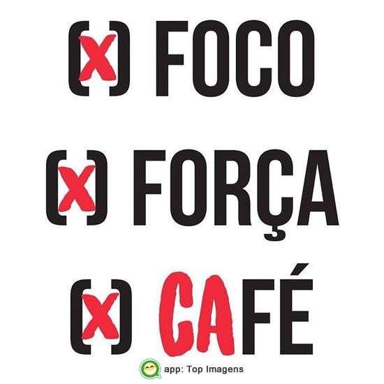 Foco, força e café